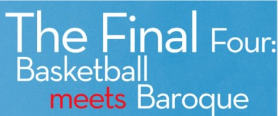 The Final Four: Basketball Meets Baroque