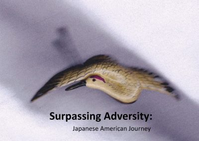 SURPASSING ADVERSITY: THE JAPANESE AMERICAN JOURNE...