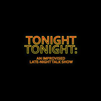 Tonight, Tonight: An Improvised Late Night Talk Show
