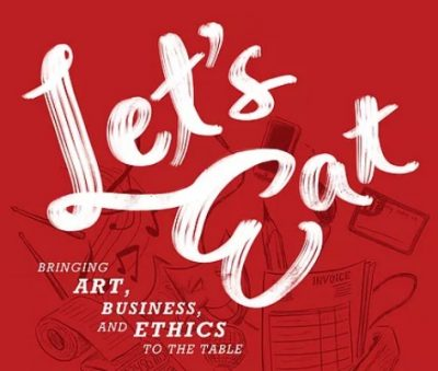 Let's Eat: Bringing Arts, Business, and Ethics to the Table