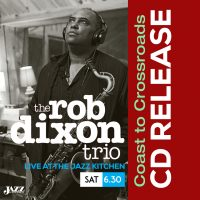 "Rob Dixon's ""Coast to Crossroads"" CD Release at The Jazz Kitchen"