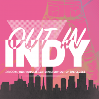 Out in Indy: Dragging LGBTQ History Out of the Closet