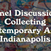 Panel Discussion: COLLECTING CONTEMPORARY ART IN INDIANAPOLIS