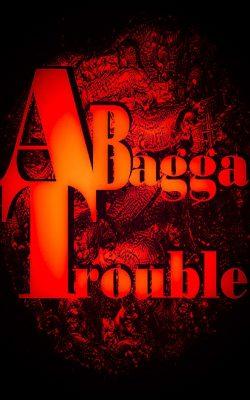 Abagga Trouble
