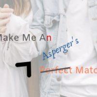 Make Me An (Asperger's) Perfect Match