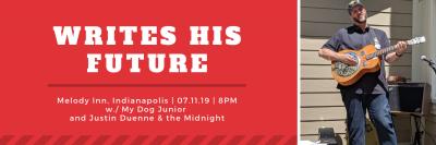Writes His Future, My Dog Junior, Justin Duenne & The Midnight