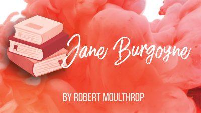 Jane Burgoyne by Robert Moulthrop Reading