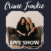 Crime Junkie Podcast Live - SOLD OUT