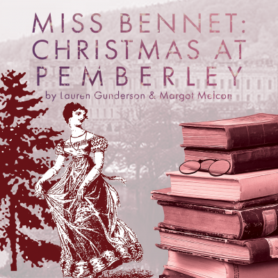 Miss Bennet: Christmas at Pemberley by Lauren Gunderson and Margot Melcon