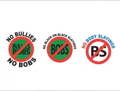"No B.S. (No Body Slayings ""of Any Color"") & No BOBS (No Black On Black Slayings)"