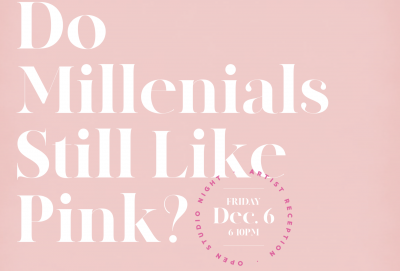 Do Millenials Still Like Pink? artist reception/op...