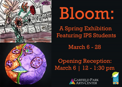 First Friday: Bloom: A Spring Exhibition Featuring IPS Students