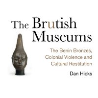 Author Dan Hicks discusses his book The Brutish Museums