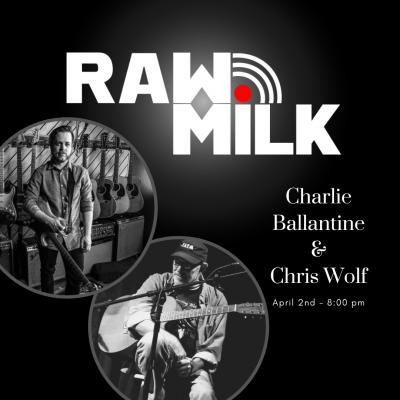 Charlie Ballantine & Chris Wolf: Raw Milk