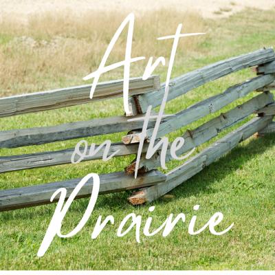 ARTIST/ARTISAN/MUSICIAN CALL OUT: Art on the Prair...