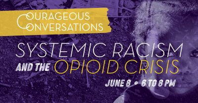 Courageous Conversations: Systemic Racism and the Opioid Crisis (ages 15+)