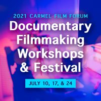 2021 Carmel Film Forum: Documentary Filmmaking Workshops & Festival