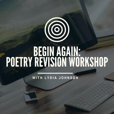 Begin Again: Poetry Revision Workshop