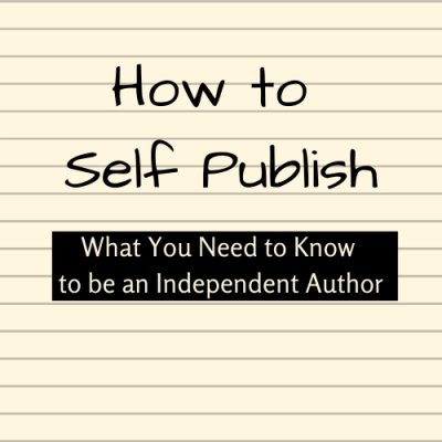 How to Self-Publish: What You Need to Know to be an Independent Author