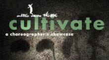 Cultivate: A Choreographers Showcase
