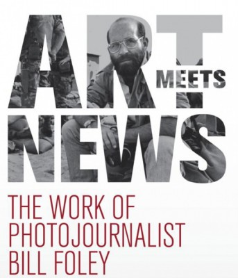 THE WORK OF PHOTOJOURNALIST BILL FOLEY Opening Reception