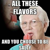 All These Flavors and You Choose to Be Salty