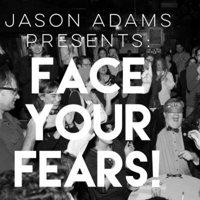 Jason Adams Presents: FACE YOUR FEARS!